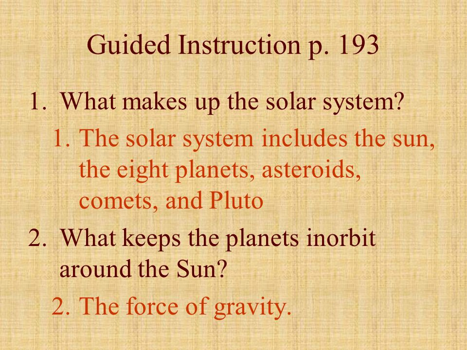 Guided Instruction p. 193 What makes up the solar system