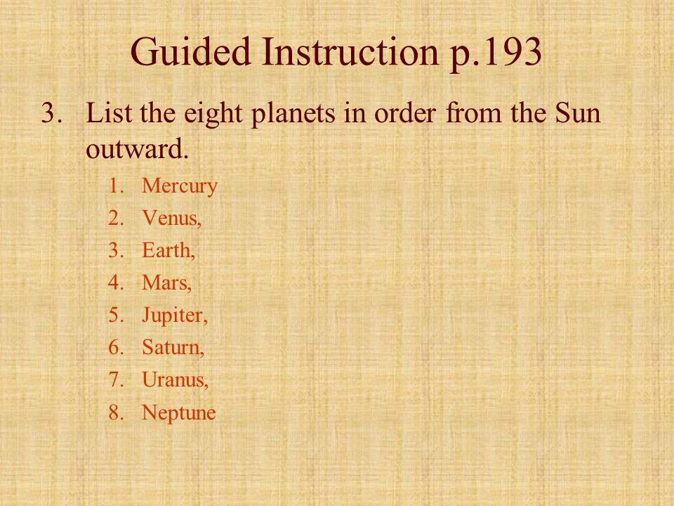 Guided Instruction p.193List the eight planets in order from the Sun outward. Mercury. Venus, Earth,