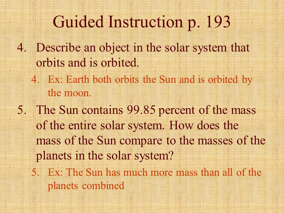 Guided Instruction p. 193Describe an object in the solar system that orbits and is orbited.