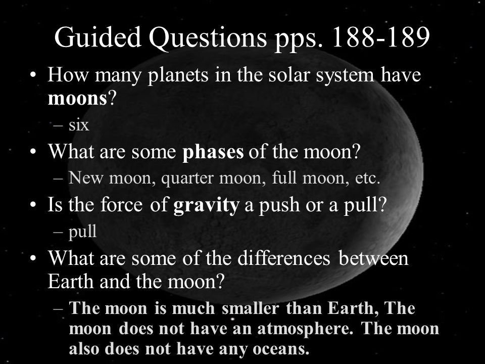 Guided Questions pps. 188-189 How many planets in the solar system have moons six. What are some phases of the moon