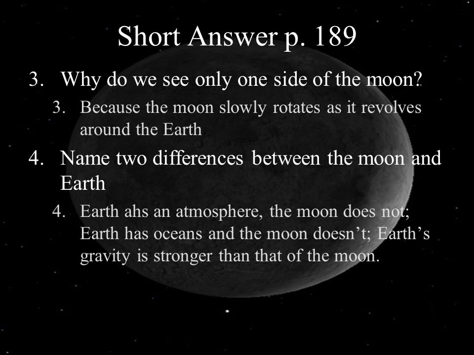 Short Answer p. 189 Why do we see only one side of the moon