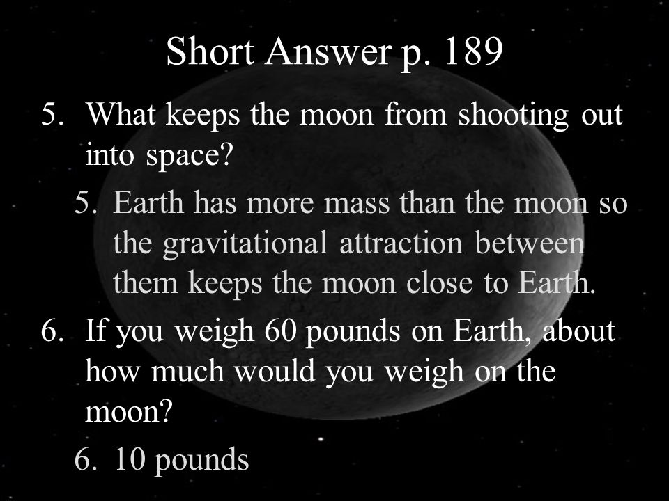 Short Answer p. 189 What keeps the moon from shooting out into space