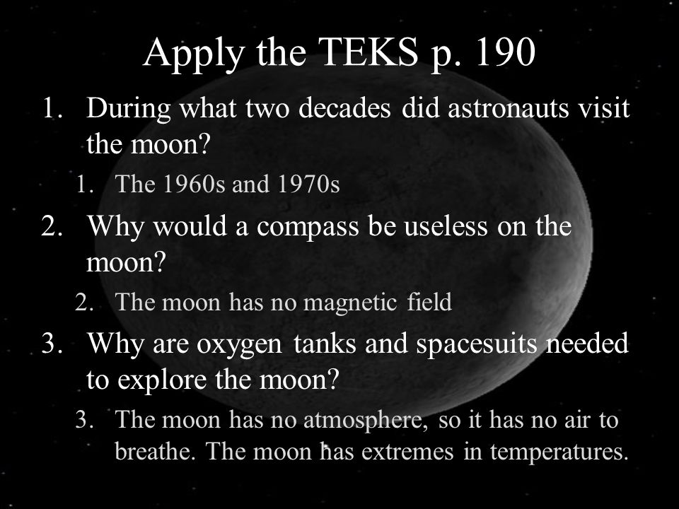 Apply the TEKS p. 190 During what two decades did astronauts visit the moon The 1960s and 1970s. Why would a compass be useless on the moon