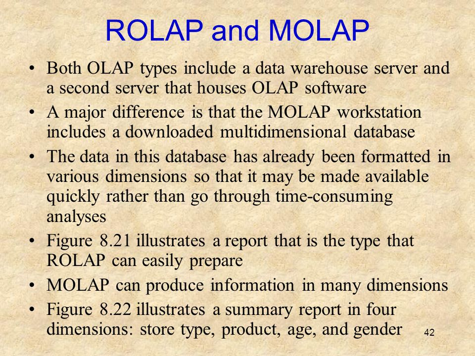 ROLAP and MOLAP Both OLAP types include a data warehouse server and a second server that houses OLAP software.