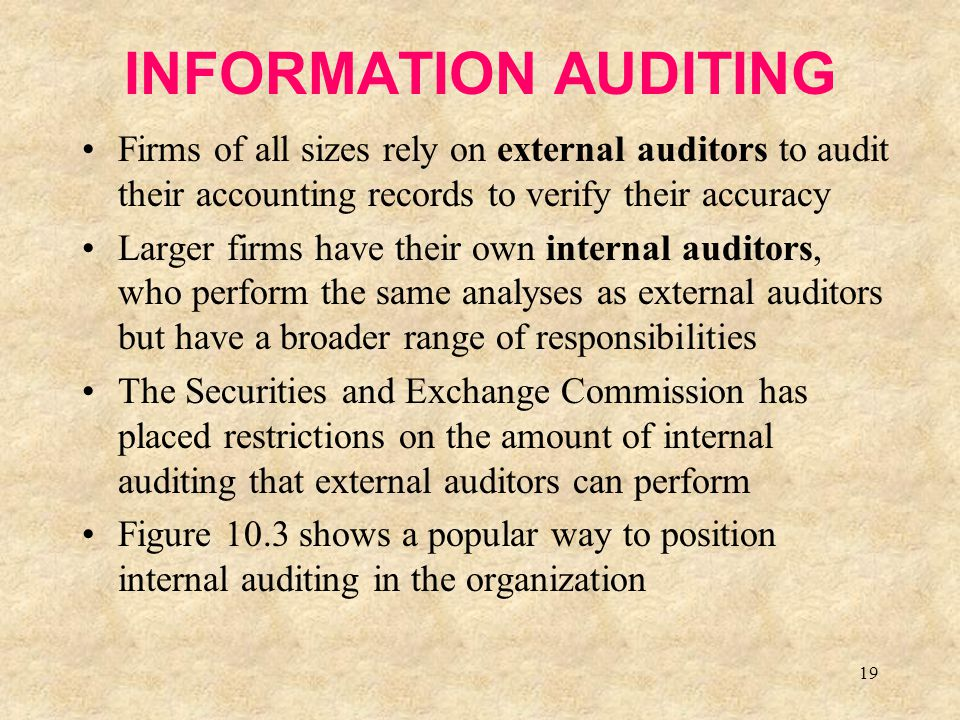 INFORMATION AUDITING Firms of all sizes rely on external auditors to audit their accounting records to verify their accuracy.
