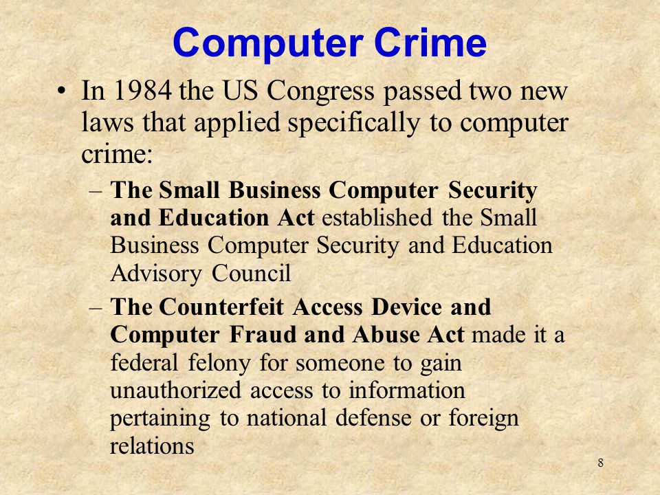 Computer Crime In 1984 the US Congress passed two new laws that applied specifically to computer crime: