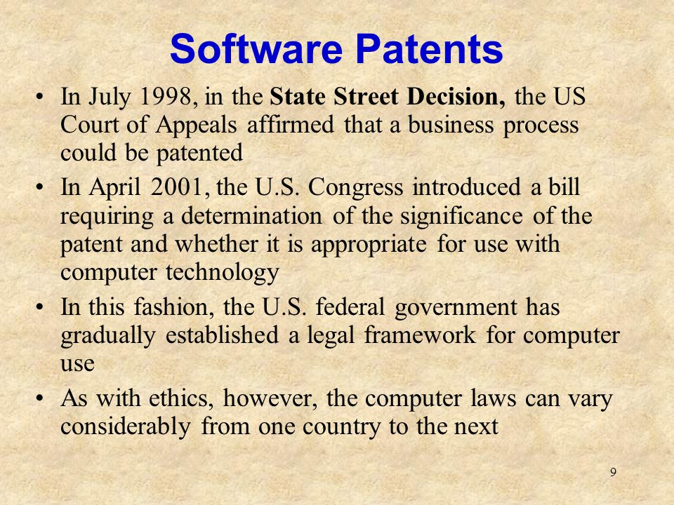 Software Patents In July 1998, in the State Street Decision, the US Court of Appeals affirmed that a business process could be patented.