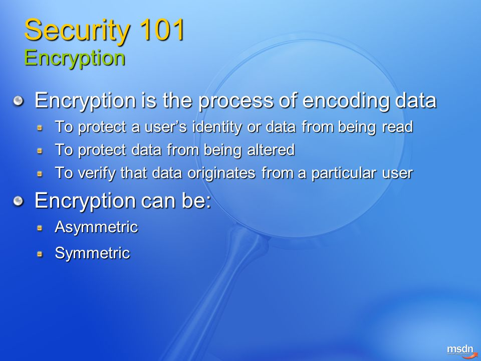 Security 101 Encryption Encryption is the process of encoding data