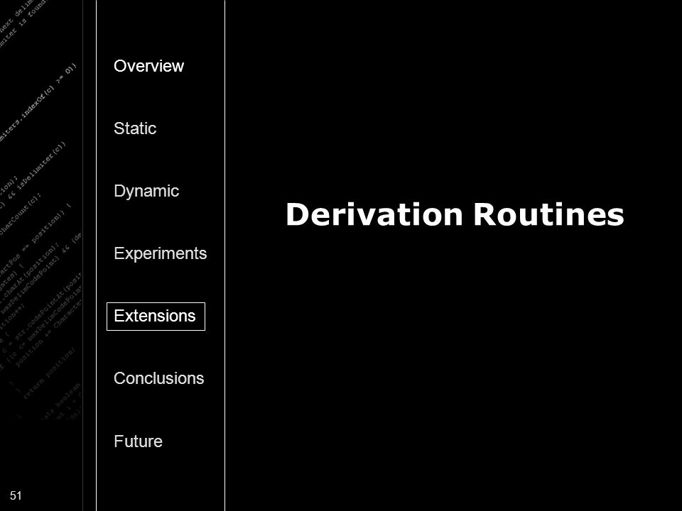 Derivation Routines Overview Static Dynamic Experiments Extensions