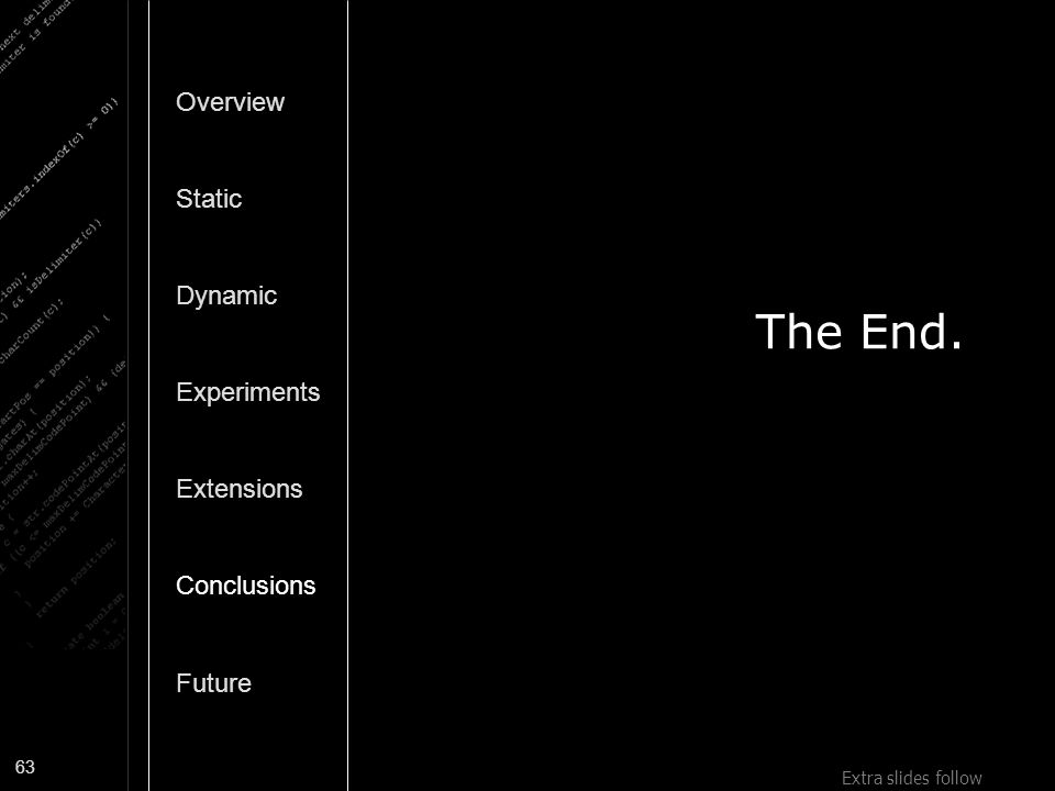 The End. Overview Static Dynamic Experiments