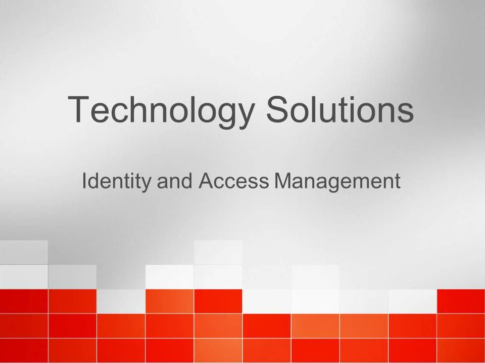 Technology Solutions Identity and Access Management
