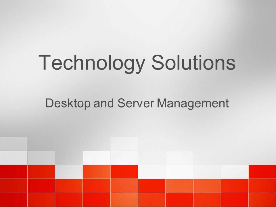 Technology Solutions Desktop and Server Management