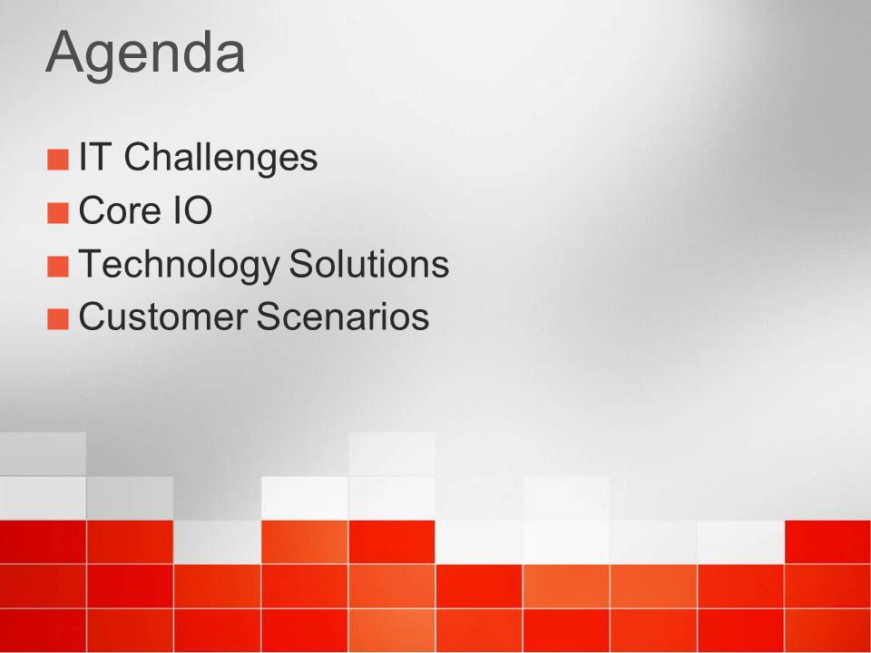 Agenda IT Challenges Core IO Technology Solutions Customer Scenarios