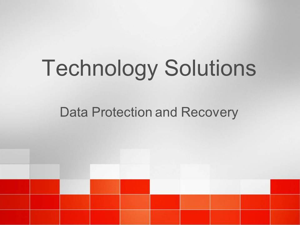 Technology Solutions Data Protection and Recovery