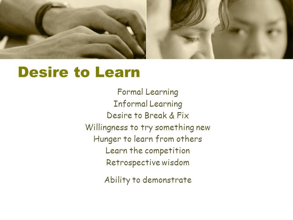 Desire to Learn Formal Learning Informal Learning