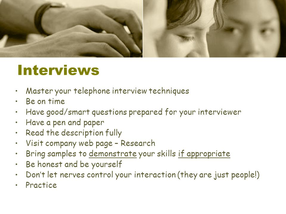 Interviews Master your telephone interview techniques Be on time