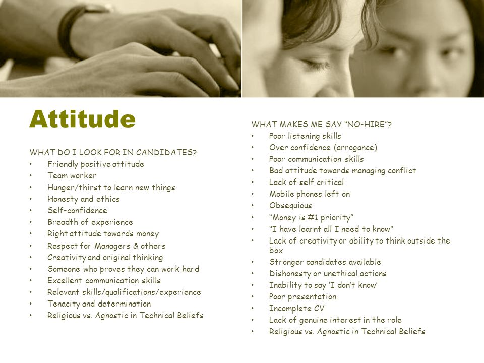 Attitude WHAT MAKES ME SAY NO-HIRE Poor listening skills