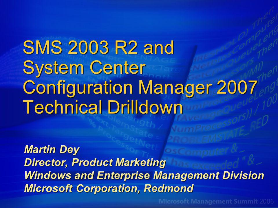4/6/2017 11:37 AM SMS 2003 R2 and System Center Configuration Manager 2007 Technical Drilldown. <none>