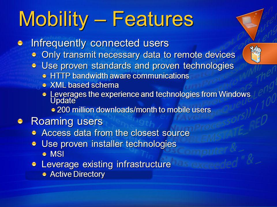 Mobility – Features Infrequently connected users Roaming users