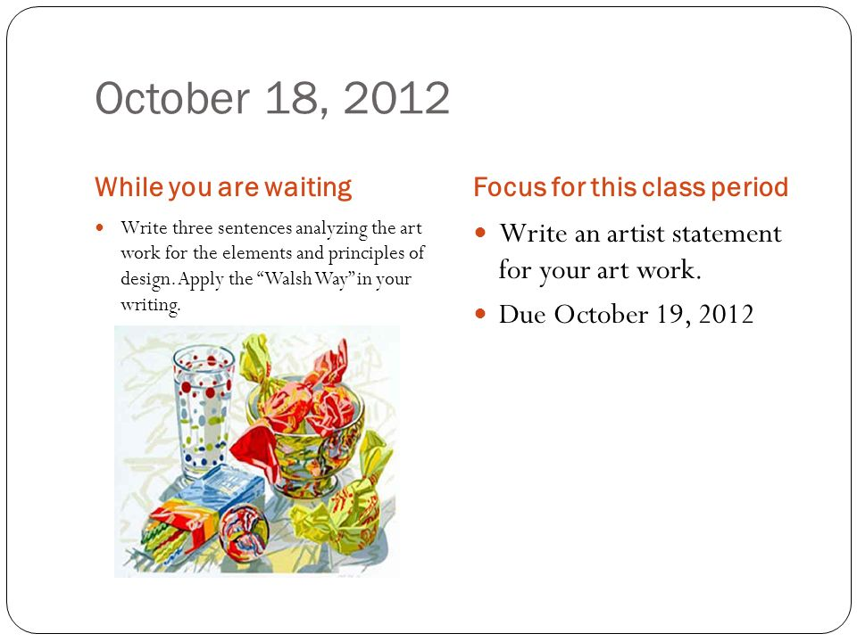 October 18, 2012 Write an artist statement for your art work.