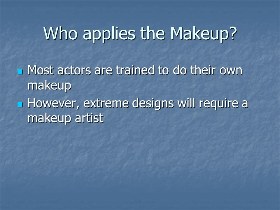 Who applies the Makeup Most actors are trained to do their own makeup