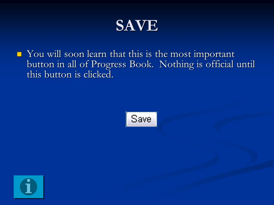 SAVE You will soon learn that this is the most important button in all of Progress Book.