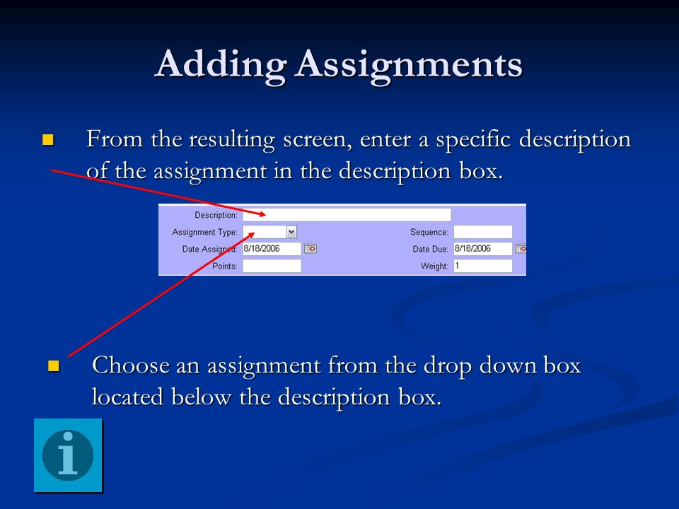 Adding Assignments From the resulting screen, enter a specific description of the assignment in the description box.