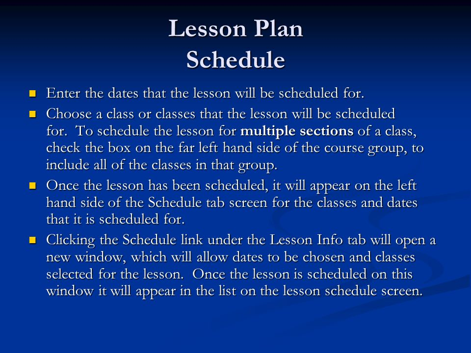 Lesson Plan Schedule Enter the dates that the lesson will be scheduled for.