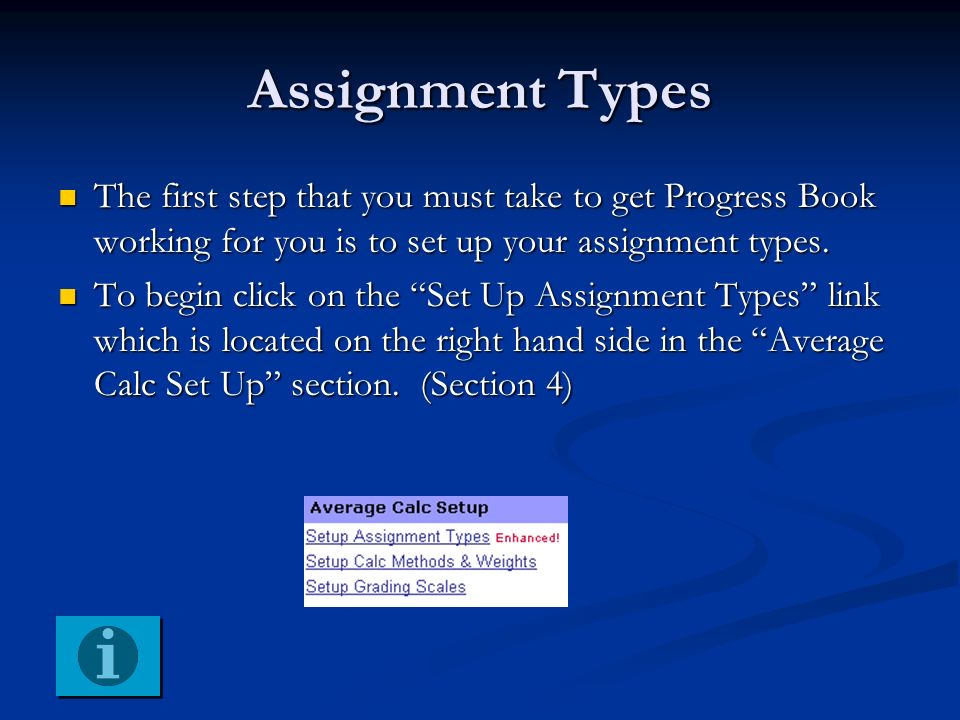 Assignment Types The first step that you must take to get Progress Book working for you is to set up your assignment types.