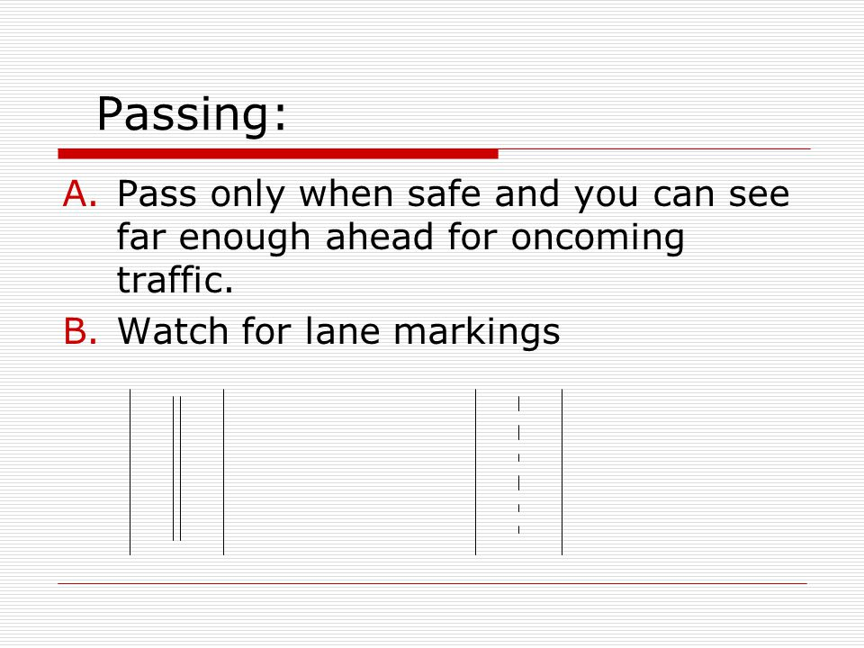 Passing: Pass only when safe and you can see far enough ahead for oncoming traffic.