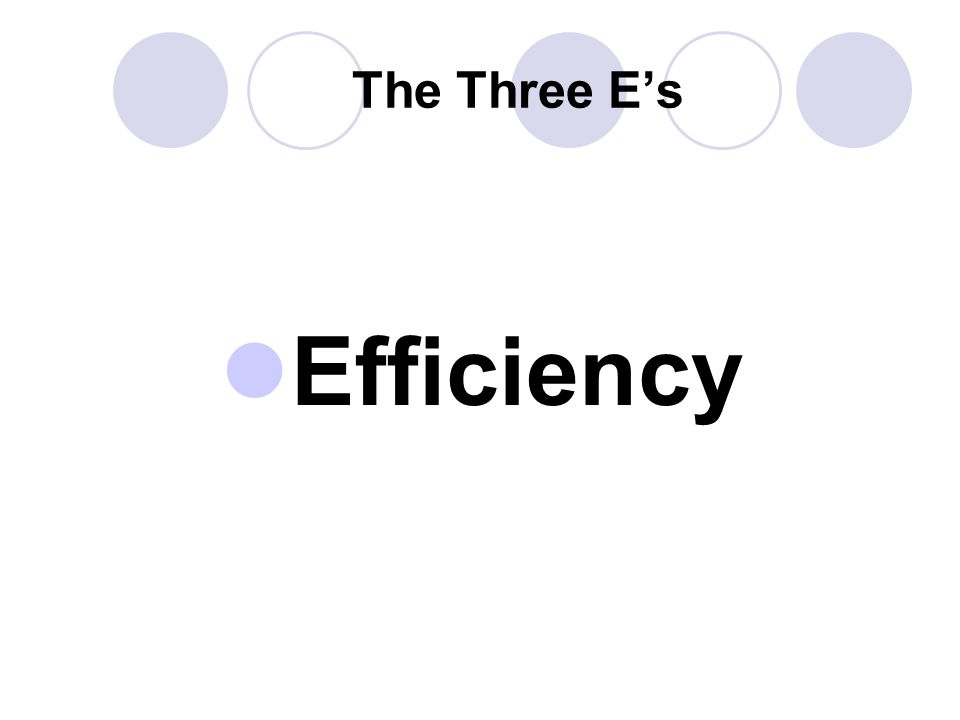 The Three E's Efficiency