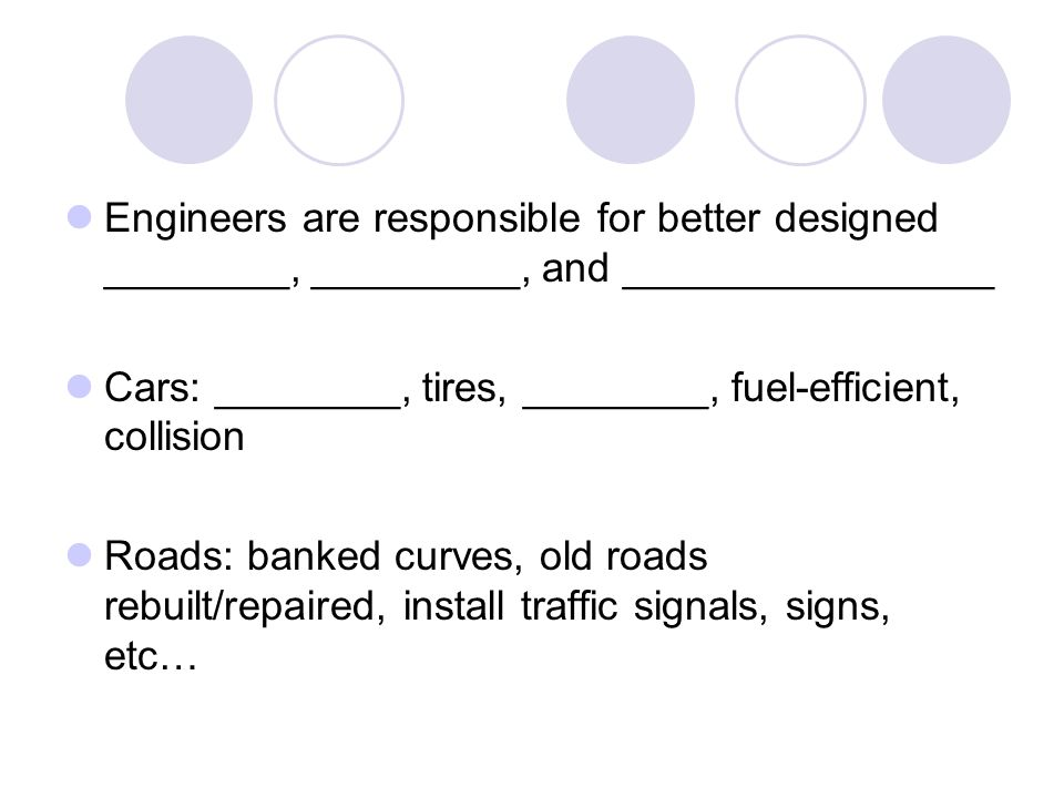 Engineers are responsible for better designed ________, _________, and ________________
