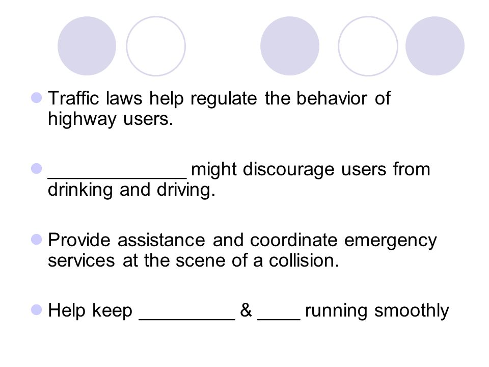 Traffic laws help regulate the behavior of highway users.