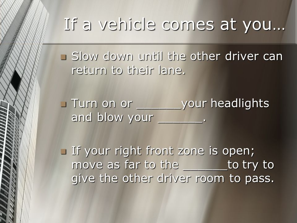 If a vehicle comes at you…