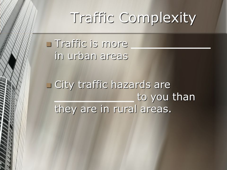 Traffic Complexity Traffic is more ___________ in urban areas
