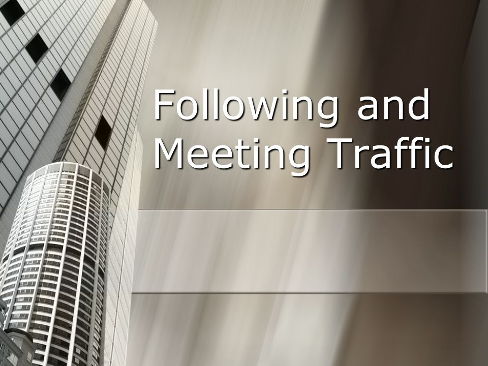 Following and Meeting Traffic
