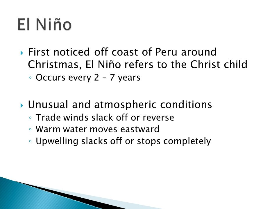 El Niño First noticed off coast of Peru around Christmas, El Niño refers to the Christ child. Occurs every 2 – 7 years.