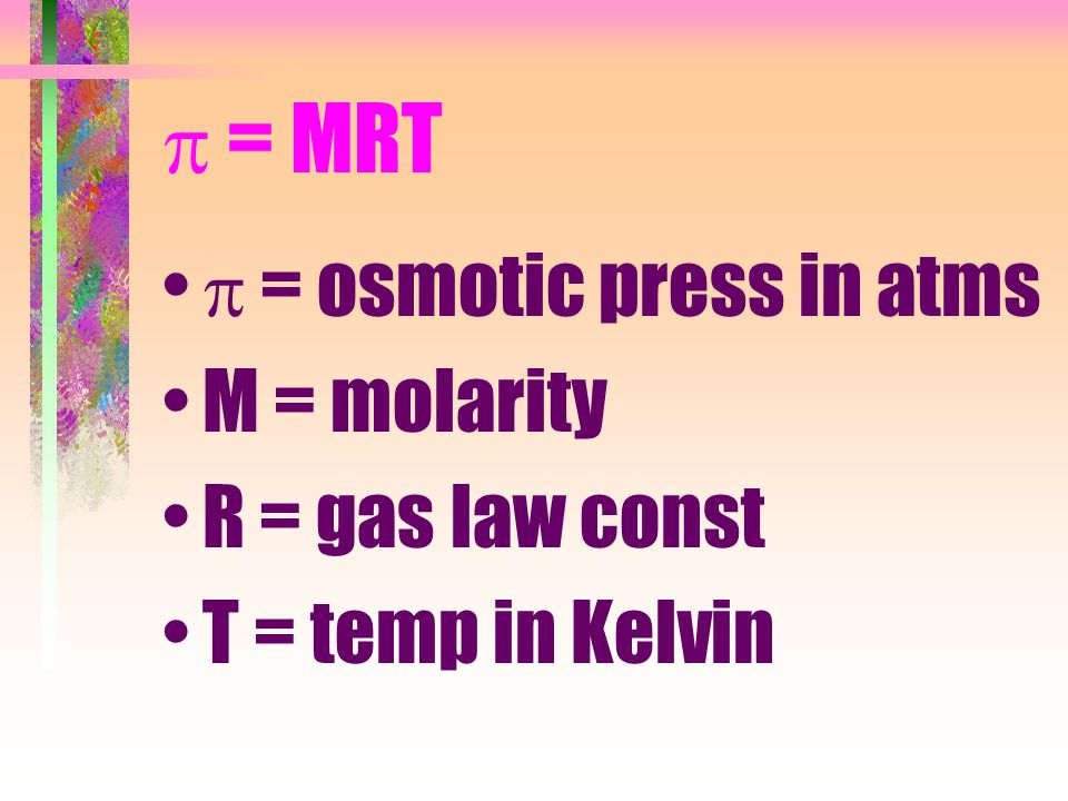  = MRT  = osmotic press in atms M = molarity R = gas law const