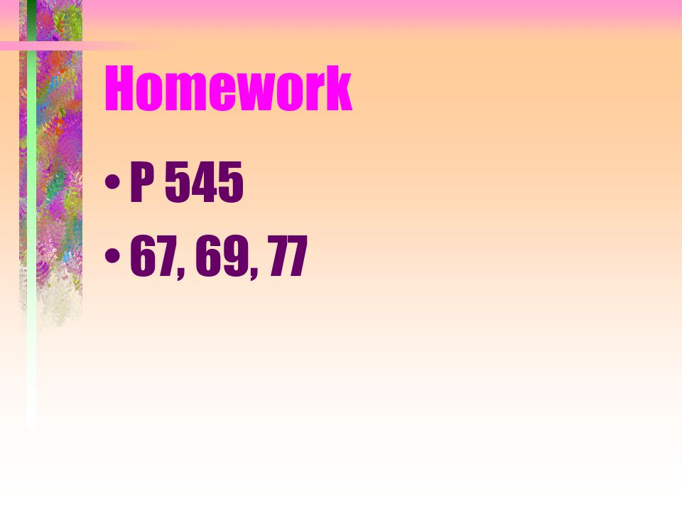 Homework P 545 67, 69, 77