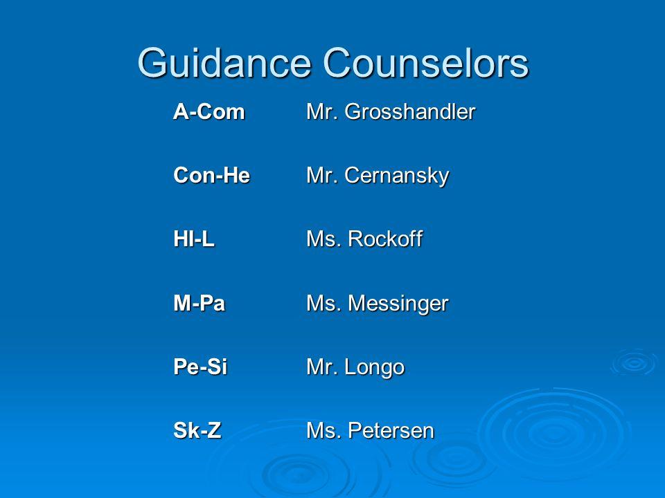 Guidance Counselors A-Com Mr. Grosshandler Con-He Mr. Cernansky