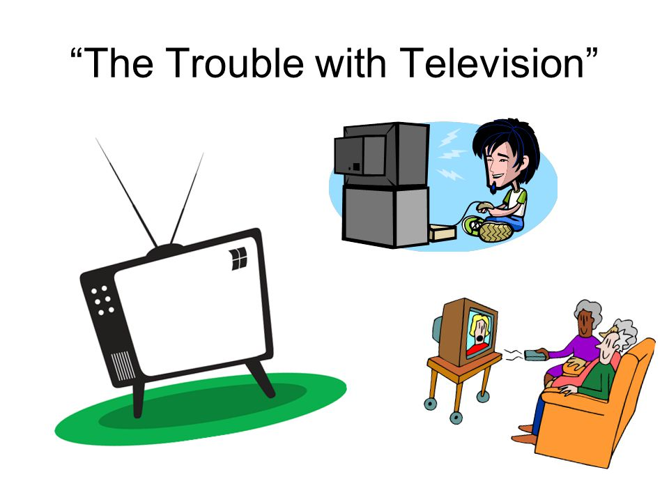 The Trouble with Television