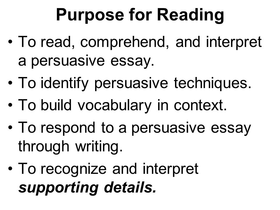 Purpose for Reading To read, comprehend, and interpret a persuasive essay. To identify persuasive techniques.