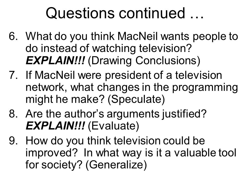 Questions continued … What do you think MacNeil wants people to do instead of watching television EXPLAIN!!! (Drawing Conclusions)
