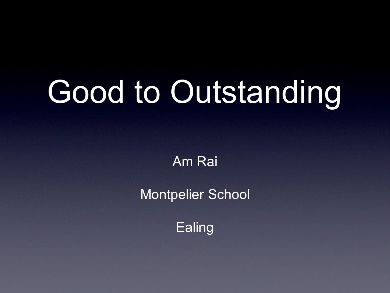 Good to Outstanding Am Rai Montpelier School Ealing