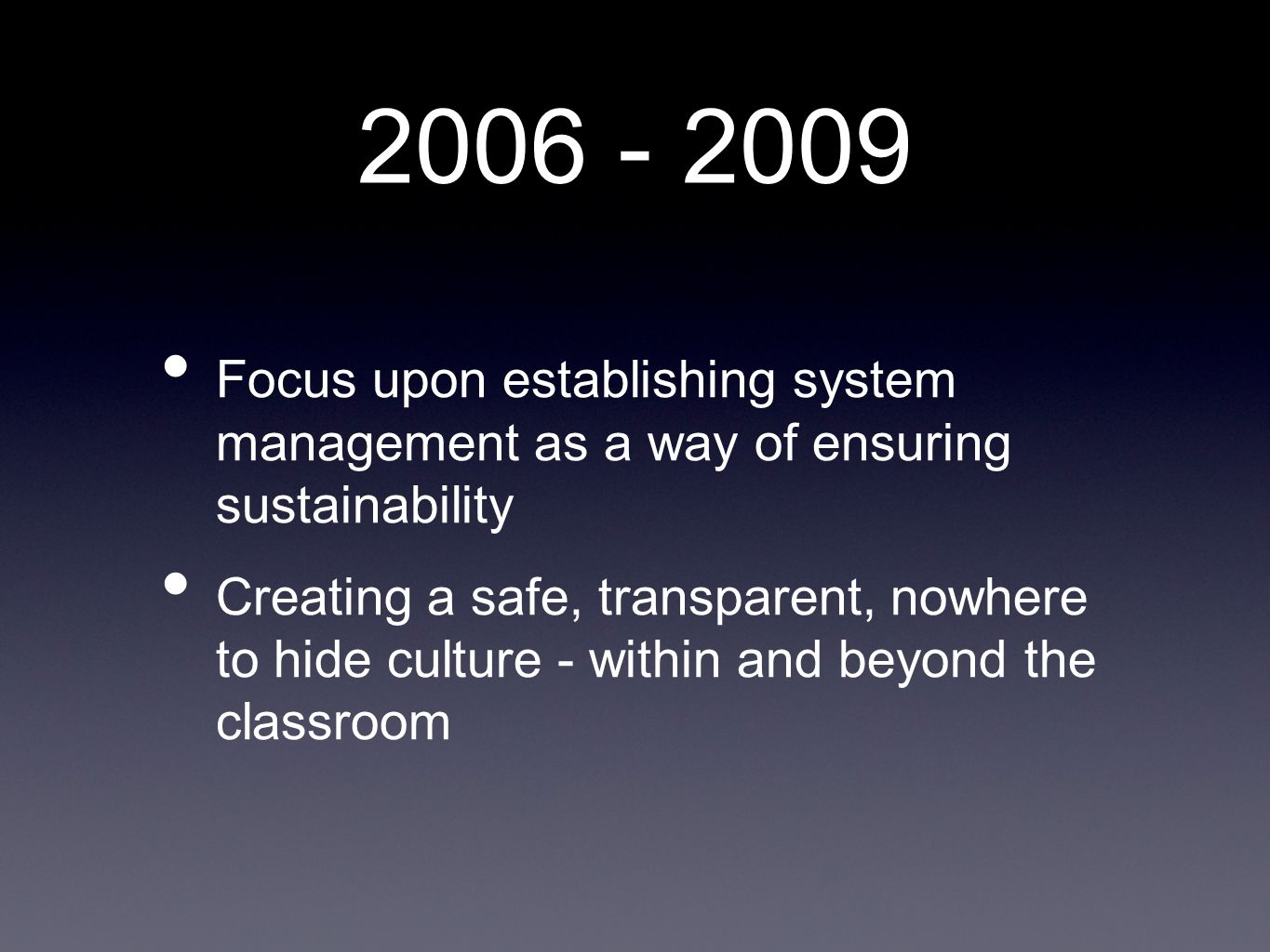 2006 - 2009 Focus upon establishing system management as a way of ensuring sustainability.