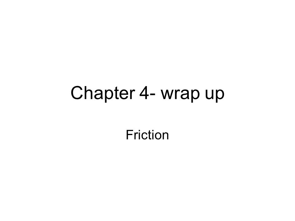 Chapter 4- wrap up Friction