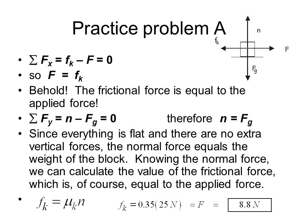 Practice problem A  Fx = fk – F = 0 so F = fk