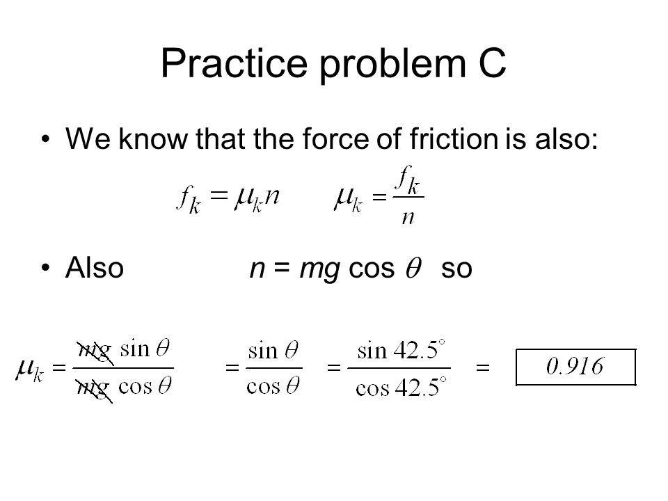 Practice problem C We know that the force of friction is also: