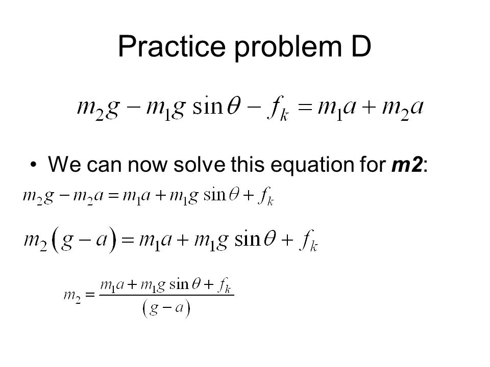 Practice problem D We can now solve this equation for m2: