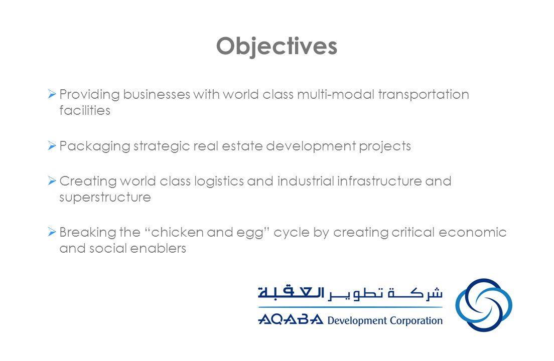 Objectives Providing businesses with world class multi-modal transportation facilities. Packaging strategic real estate development projects.